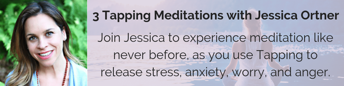3 Tapping Meditations with Jessica Ortner: Join Jessica to experience meditation like never before, as you use Tapping to release stress, anxiety, worry, and anger.