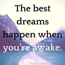 the best dreams happen when you're awake