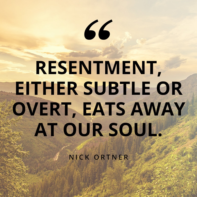 Resentment, either subtle or overt, eats away at our soul. - Nick Ortner