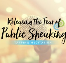 Tapping Meditation: Releasing the Fear of Public Speaking