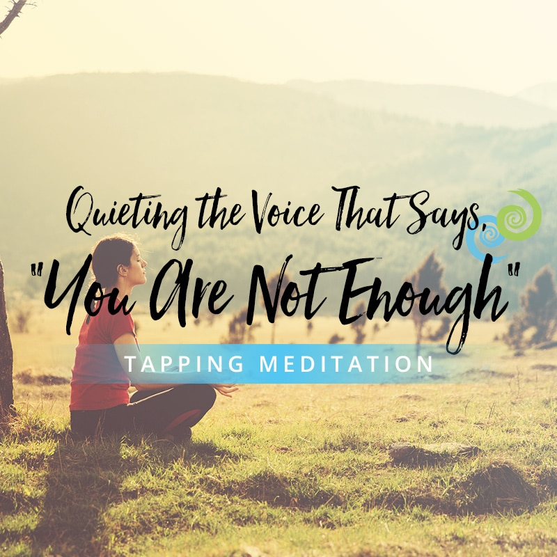 "Tapping Meditation: Quieting the Voice That Says, ""You Are Not Enough"""
