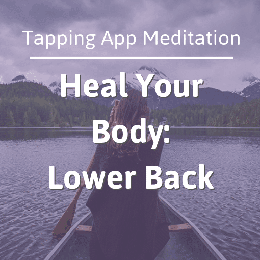 The Tapping Solution App – Heal Your Body: Lower Back Tapping Meditation