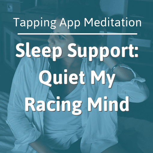 The Tapping Solution App – Sleep Support: Quiet My Racing Mind Tapping Meditation