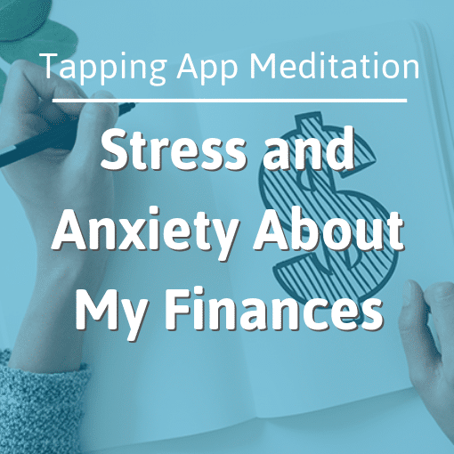 The Tapping Solution App – Emotional Support: Stress and Anxiety About My Finances