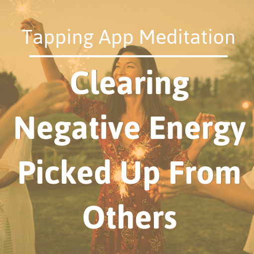 The Tapping Solution App – Relationships: Clearing Negative Energy Picked Up From Others